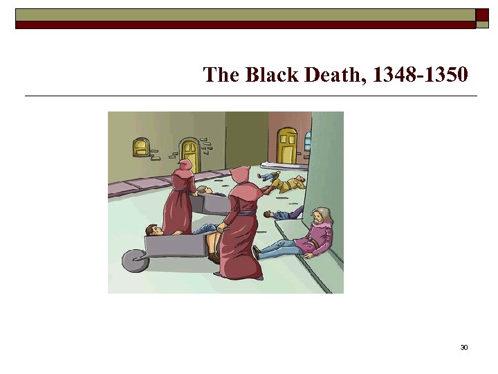 The Black Death, 1348 -1350 30