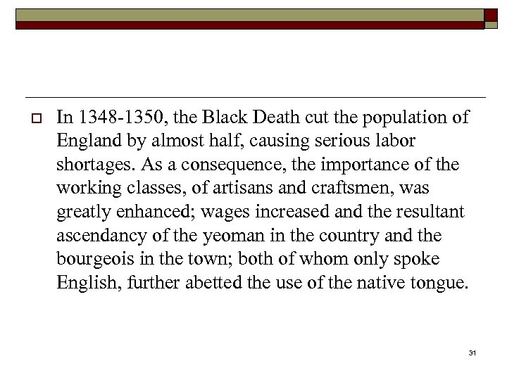 o In 1348 -1350, the Black Death cut the population of England by almost