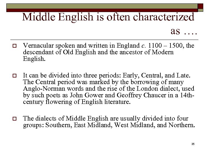 Middle English is often characterized as …. o Vernacular spoken and written in England