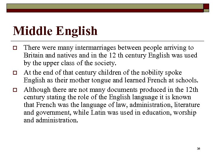 Middle English o o o There were many intermarriages between people arriving to Britain