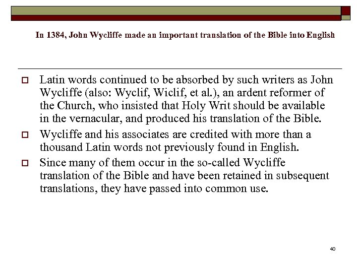 In 1384, John Wycliffe made an important translation of the Bible into English o