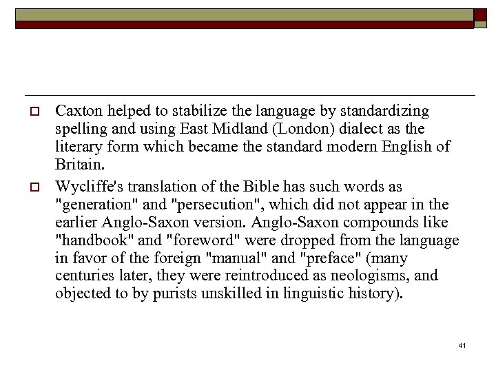 o o Caxton helped to stabilize the language by standardizing spelling and using East