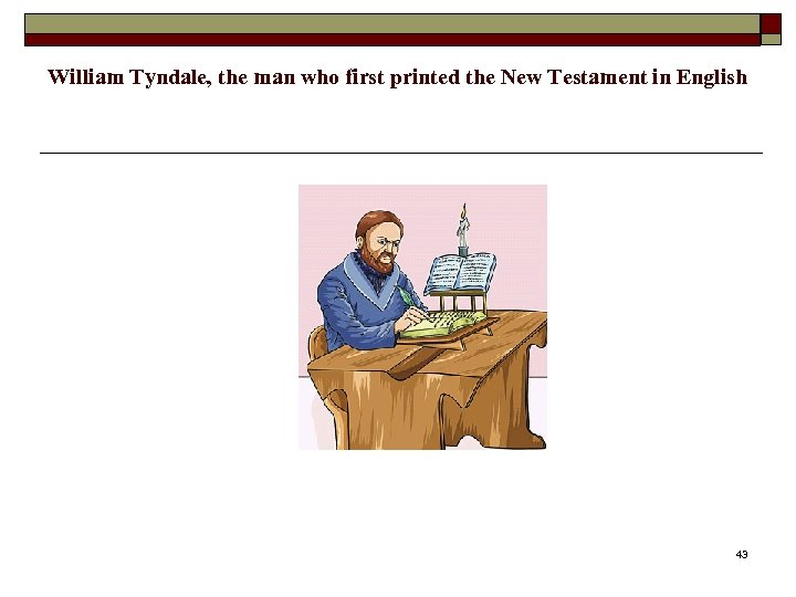 William Tyndale, the man who first printed the New Testament in English 43