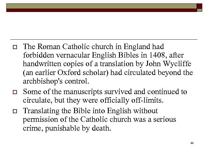 o o o The Roman Catholic church in England had forbidden vernacular English Bibles
