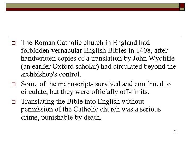 o o o The Roman Catholic church in England had forbidden vernacular English Bibles