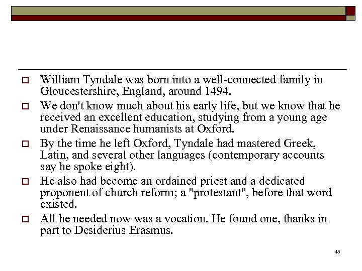 o o o William Tyndale was born into a well-connected family in Gloucestershire, England,