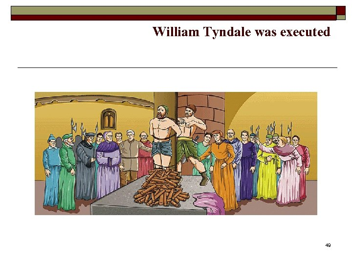 William Tyndale was executed 49