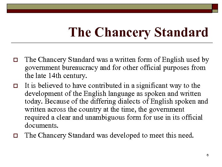 The Chancery Standard o o o The Chancery Standard was a written form of