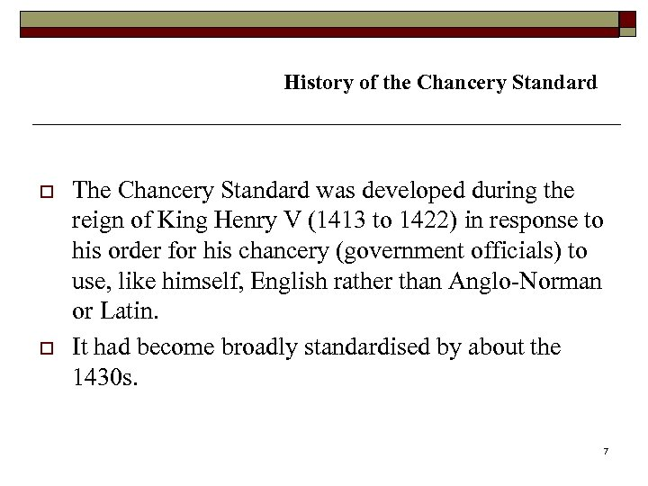 History of the Chancery Standard o o The Chancery Standard was developed during the