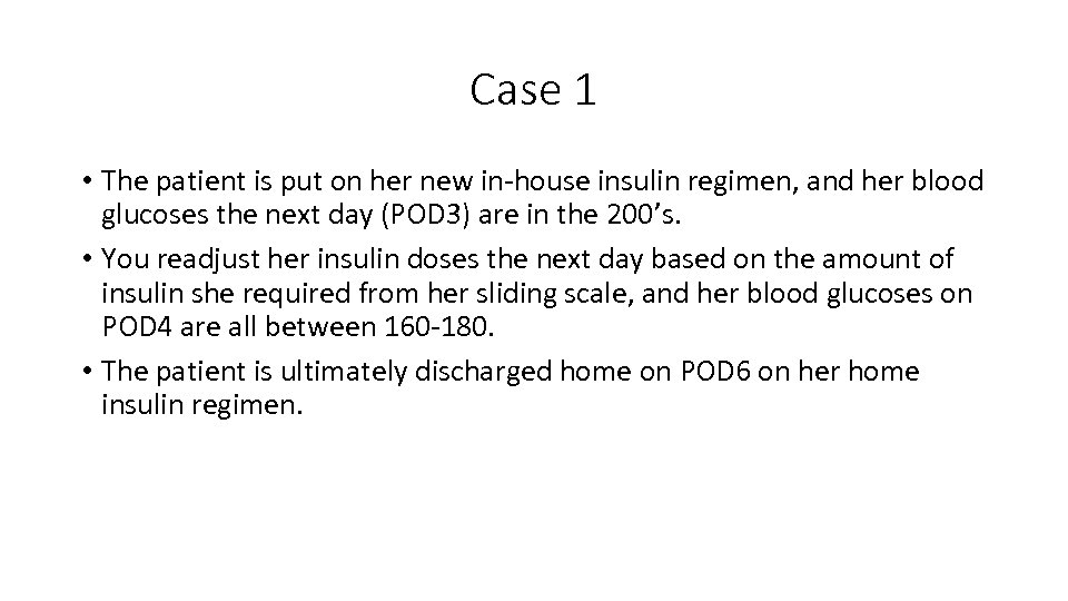 Case 1 • The patient is put on her new in-house insulin regimen, and
