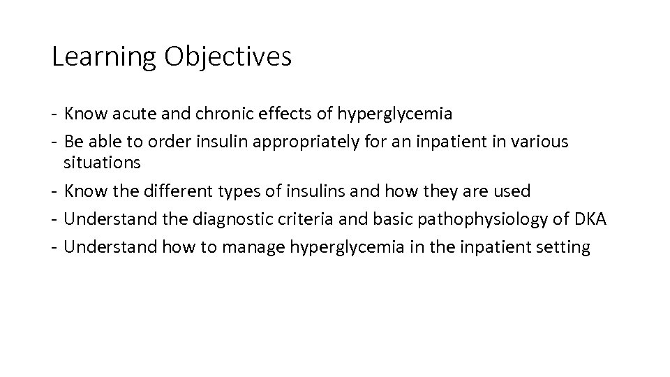 Learning Objectives - Know acute and chronic effects of hyperglycemia - Be able to