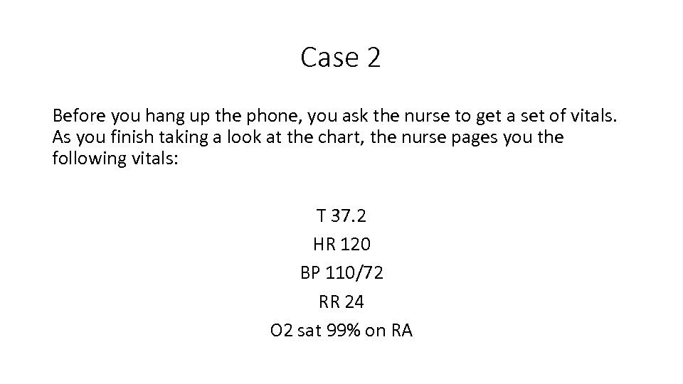 Case 2 Before you hang up the phone, you ask the nurse to get