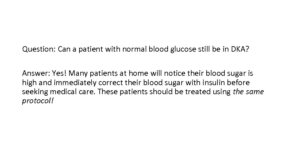 Question: Can a patient with normal blood glucose still be in DKA? Answer: Yes!