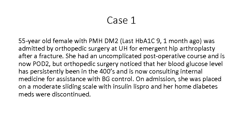Case 1 55 -year old female with PMH DM 2 (Last Hb. A 1