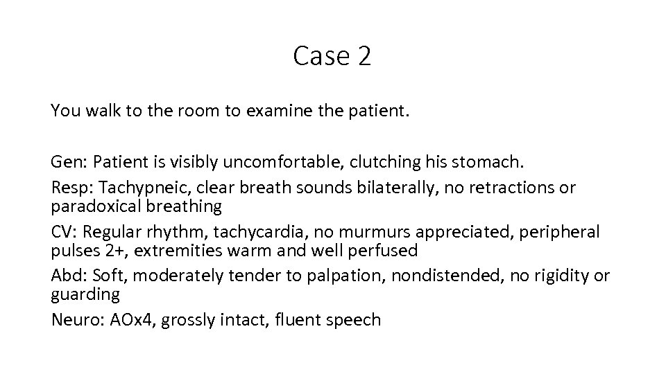 Case 2 You walk to the room to examine the patient. Gen: Patient is