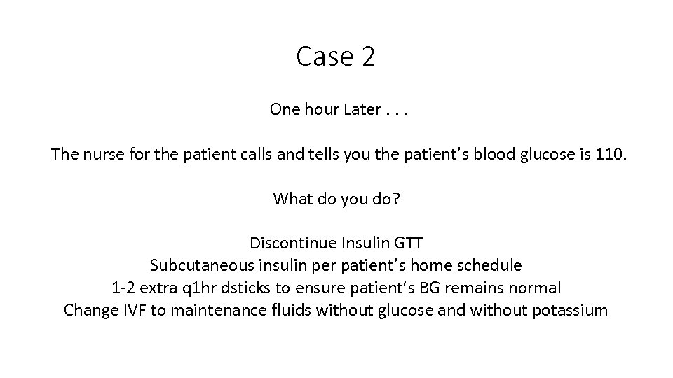 Case 2 One hour Later. . . The nurse for the patient calls and