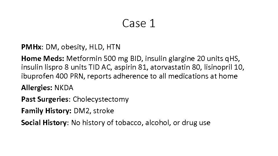Case 1 PMHx: DM, obesity, HLD, HTN Home Meds: Metformin 500 mg BID, insulin