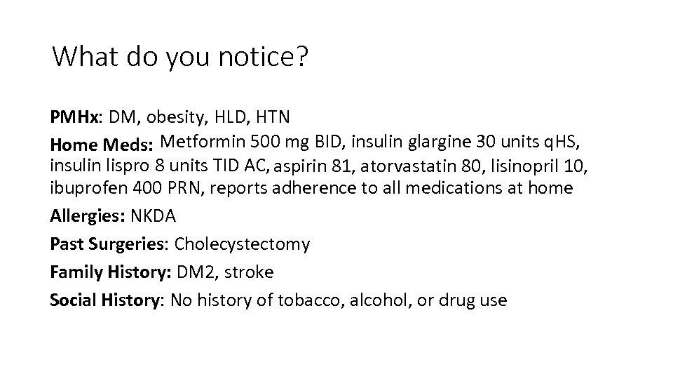 What do you notice? PMHx: DM, obesity, HLD, HTN Metformin 500 mg BID, insulin