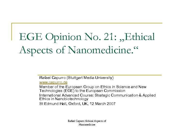 "EGE Opinion No. 21: ""Ethical Aspects of Nanomedicine. "" Rafael Capurro (Stuttgart Media University)"