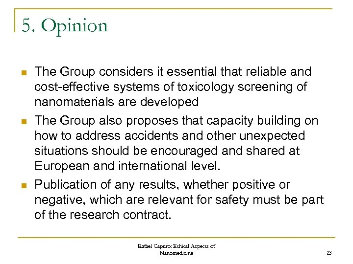5. Opinion n The Group considers it essential that reliable and cost-effective systems of