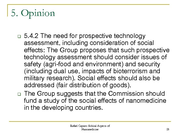 5. Opinion q q 5. 4. 2 The need for prospective technology assessment, including