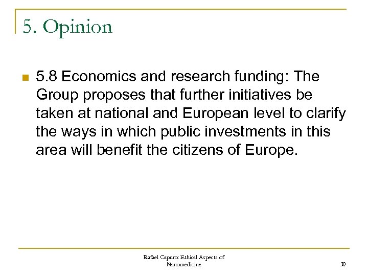 5. Opinion n 5. 8 Economics and research funding: The Group proposes that further