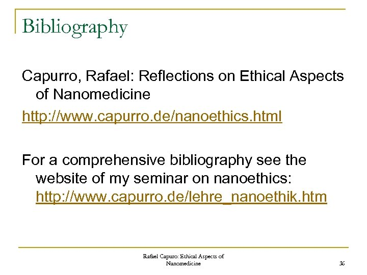 Bibliography Capurro, Rafael: Reflections on Ethical Aspects of Nanomedicine http: //www. capurro. de/nanoethics. html