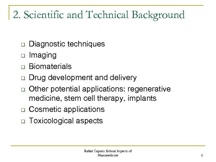 2. Scientific and Technical Background q q q q Diagnostic techniques Imaging Biomaterials Drug
