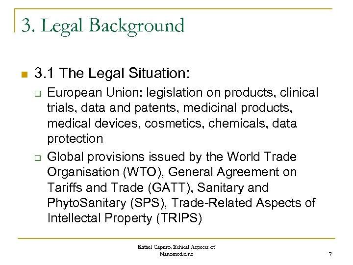 3. Legal Background n 3. 1 The Legal Situation: q q European Union: legislation
