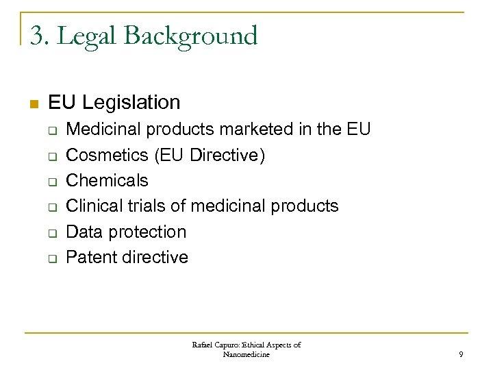 3. Legal Background n EU Legislation q q q Medicinal products marketed in the