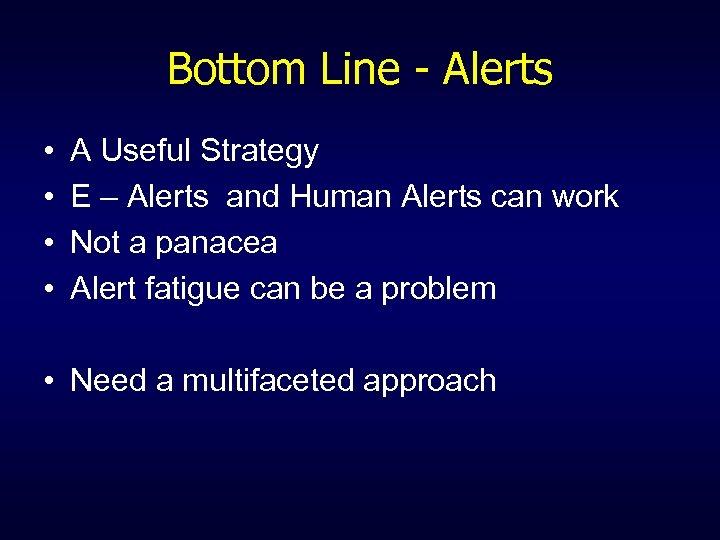 Bottom Line - Alerts • • A Useful Strategy E – Alerts and Human
