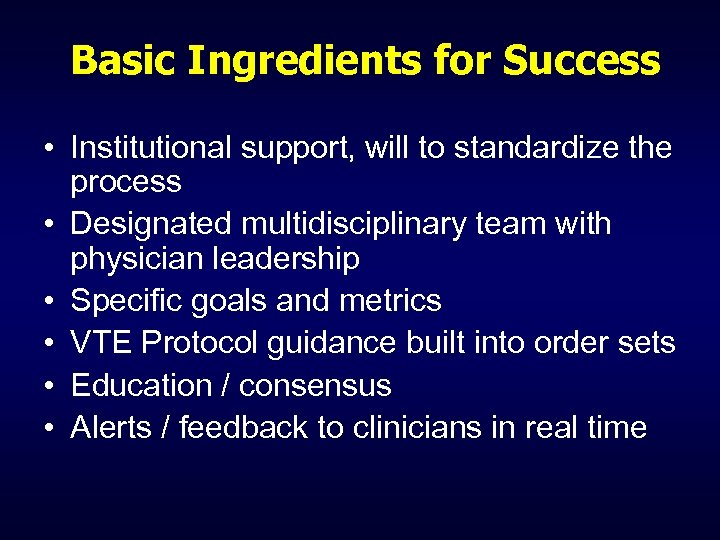 Basic Ingredients for Success • Institutional support, will to standardize the process • Designated