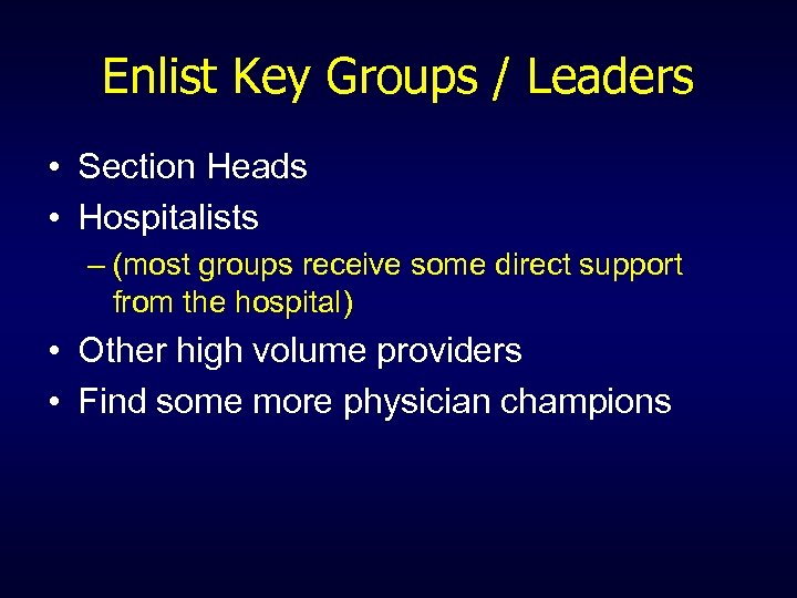 Enlist Key Groups / Leaders • Section Heads • Hospitalists – (most groups receive