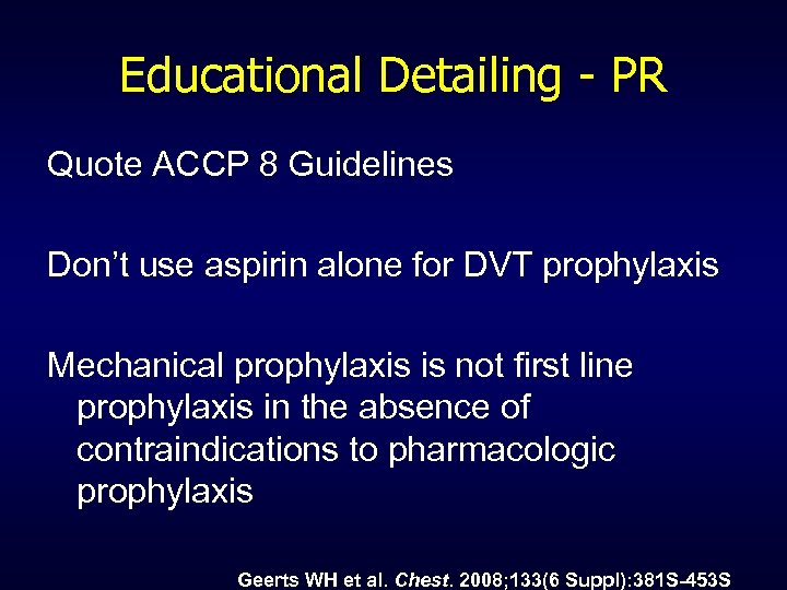 Educational Detailing - PR Quote ACCP 8 Guidelines Don't use aspirin alone for DVT