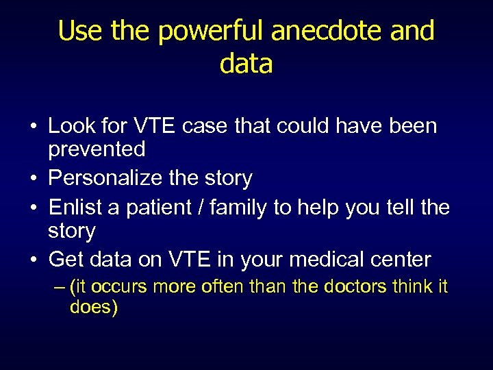 Use the powerful anecdote and data • Look for VTE case that could have