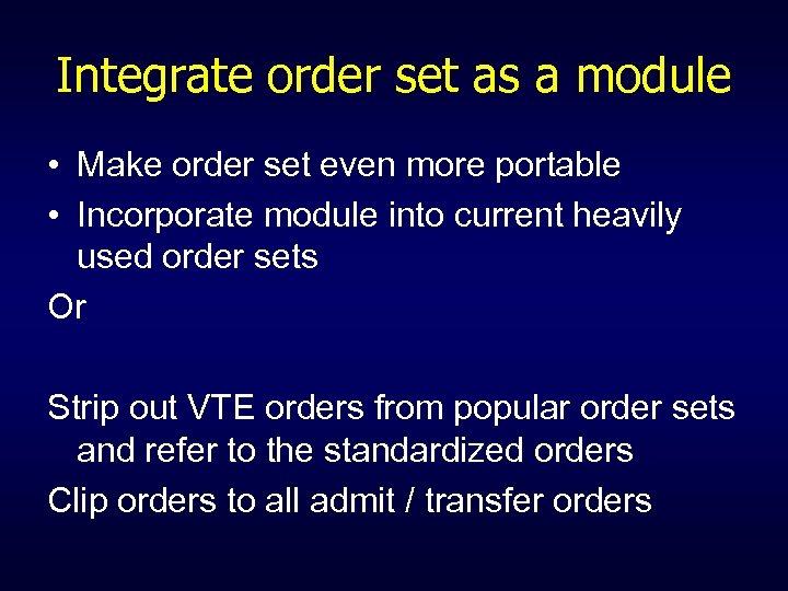 Integrate order set as a module • Make order set even more portable •