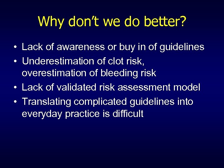 Why don't we do better? • Lack of awareness or buy in of guidelines