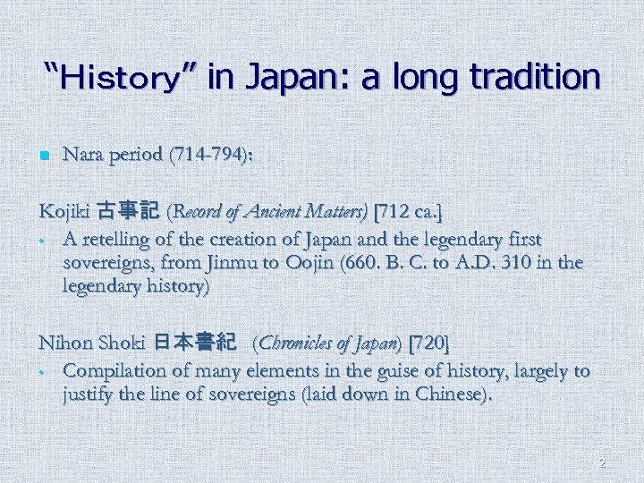 """History"" in Japan: a long tradition n Nara period (714 -794): Kojiki 古事記 (Record"