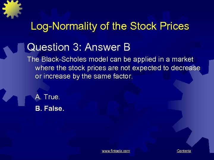 Log-Normality of the Stock Prices Question 3: Answer B The Black-Scholes model can be