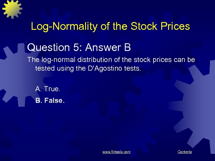 Log-Normality of the Stock Prices Question 5: Answer B The log-normal distribution of the