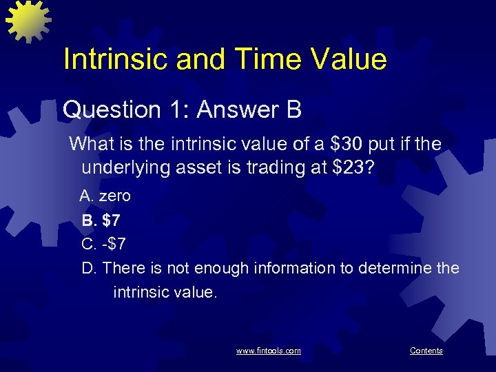 Intrinsic and Time Value Question 1: Answer B What is the intrinsic value of