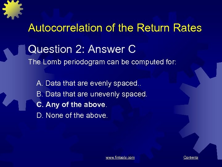 Autocorrelation of the Return Rates Question 2: Answer C The Lomb periodogram can be