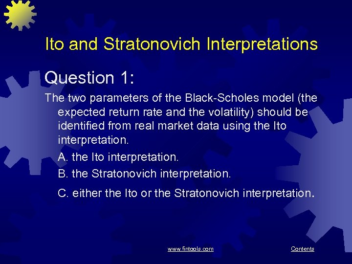 Ito and Stratonovich Interpretations Question 1: The two parameters of the Black-Scholes model (the