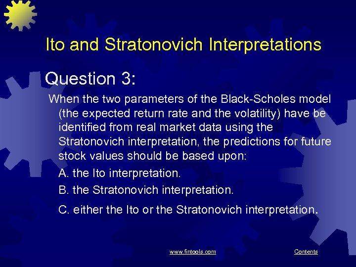 Ito and Stratonovich Interpretations Question 3: When the two parameters of the Black-Scholes model