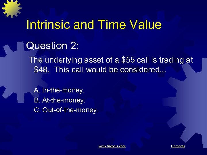 Intrinsic and Time Value Question 2: The underlying asset of a $55 call is