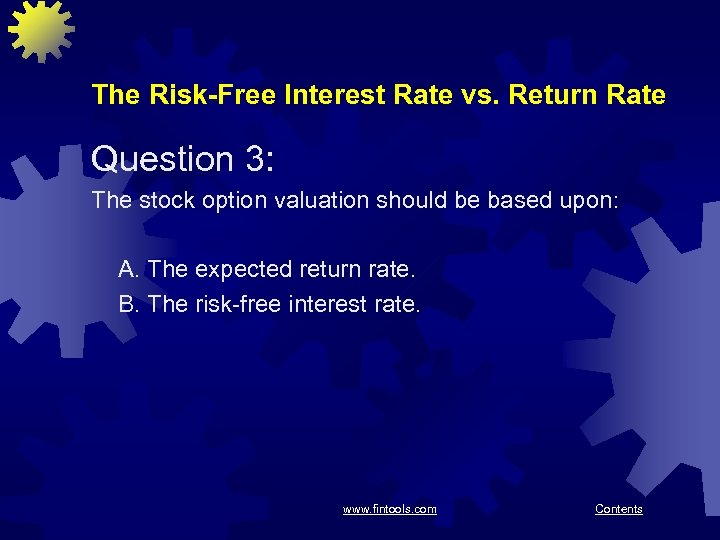 The Risk-Free Interest Rate vs. Return Rate Question 3: The stock option valuation should