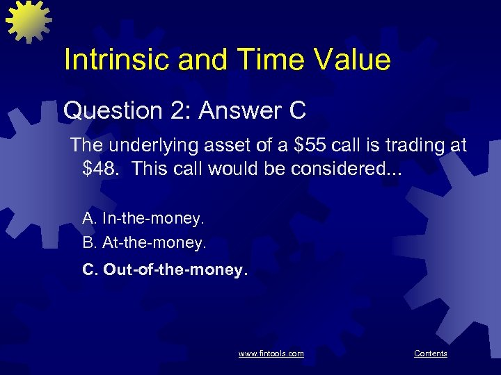 Intrinsic and Time Value Question 2: Answer C The underlying asset of a $55