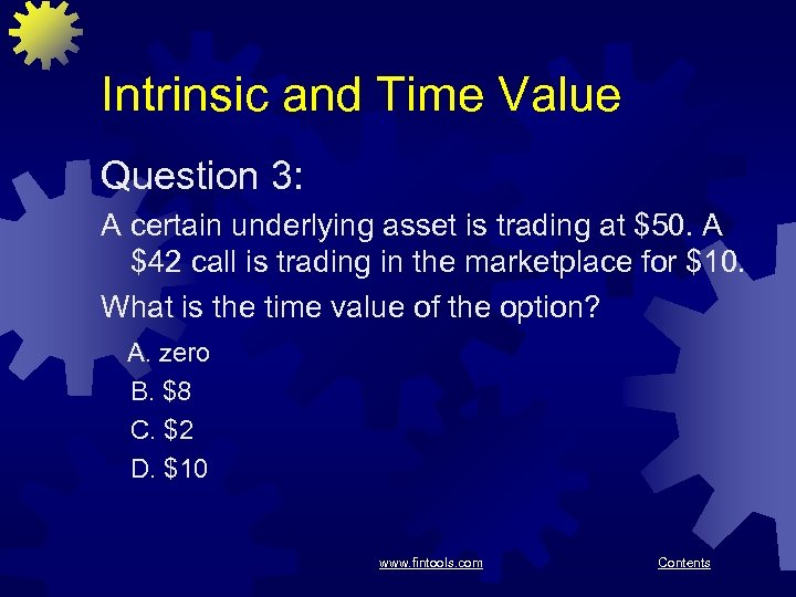 Intrinsic and Time Value Question 3: A certain underlying asset is trading at $50.