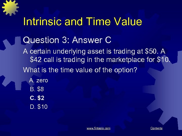 Intrinsic and Time Value Question 3: Answer C A certain underlying asset is trading