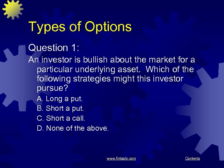 Types of Options Question 1: An investor is bullish about the market for a